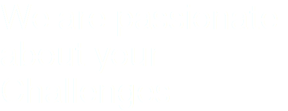 We are passionate about your Challenges